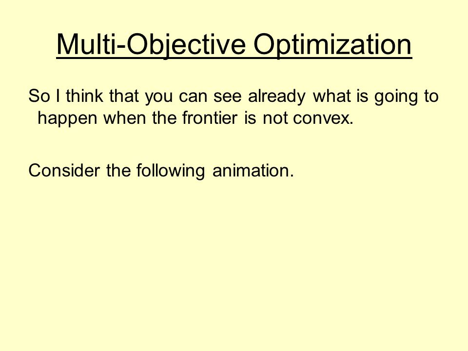 Multi-Objective Optimization So I think that you can see already what is going to happen when the frontier is not convex.