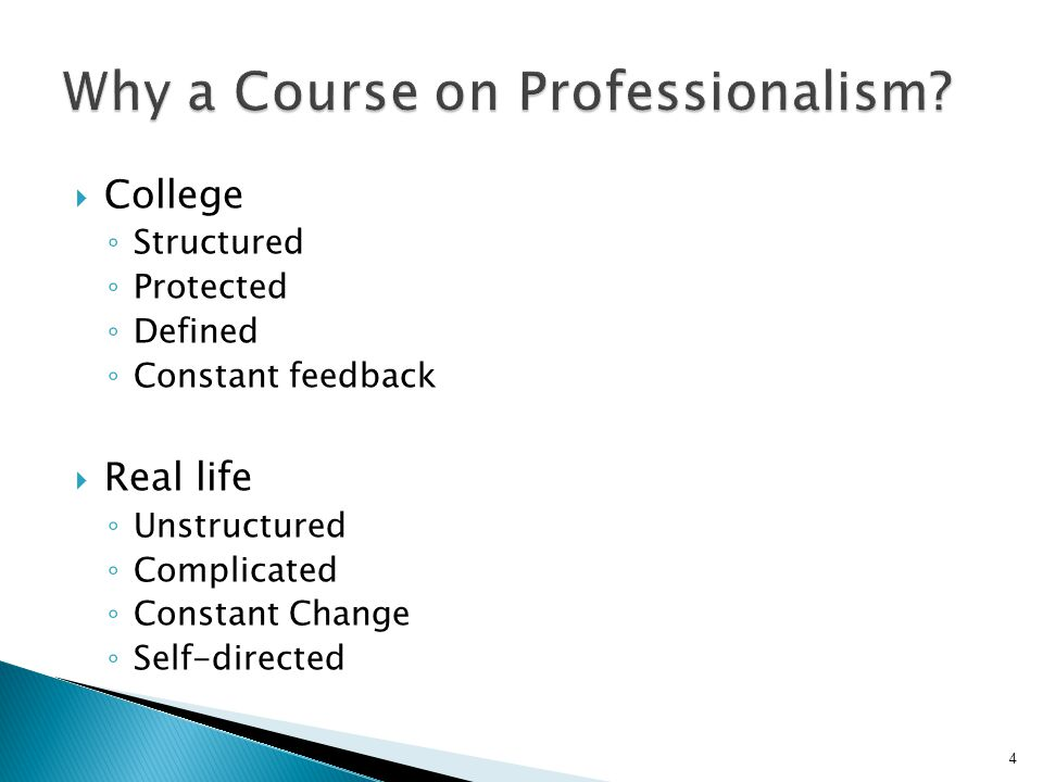  College ◦ Structured ◦ Protected ◦ Defined ◦ Constant feedback  Real life ◦ Unstructured ◦ Complicated ◦ Constant Change ◦ Self-directed 4