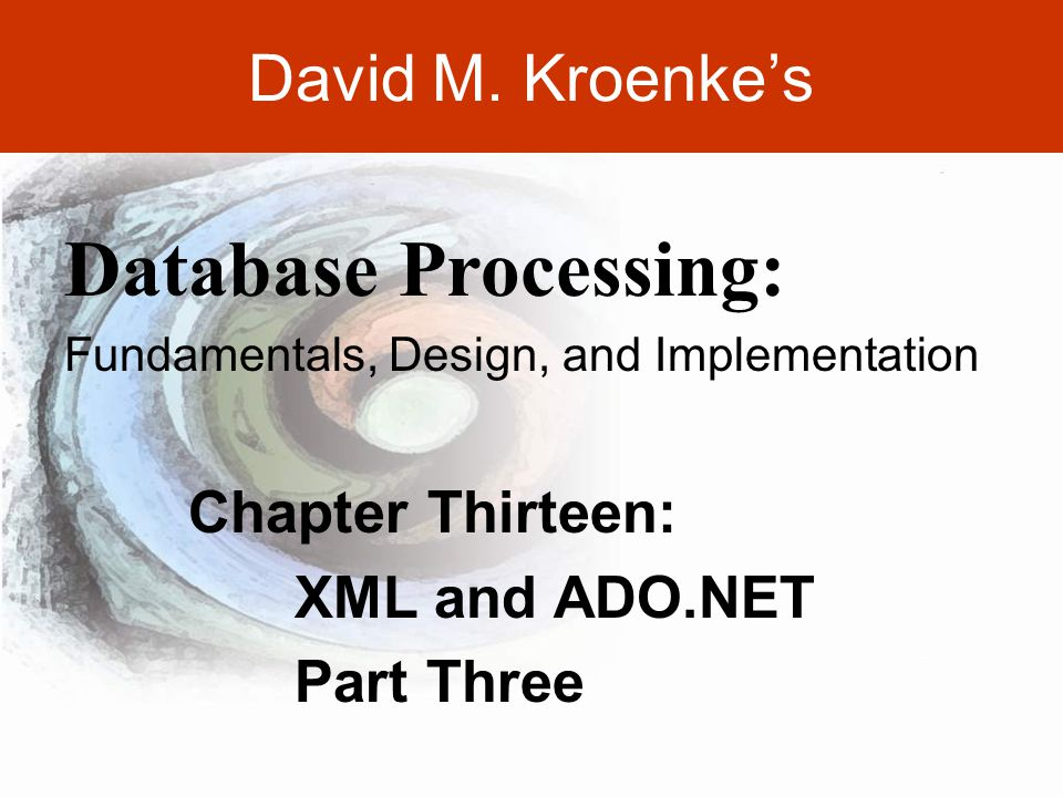 DAVID M. KROENKE'S DATABASE PROCESSING, 10th Edition © 2006 Pearson Prentice Hall 13-3 David M.