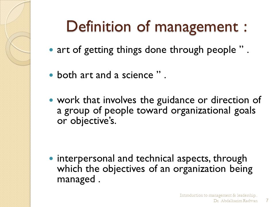 "Introduction to management & leadership.. Dr. Abdalkarim Radwan7 Definition of management : art of getting things done through people "". both art and"