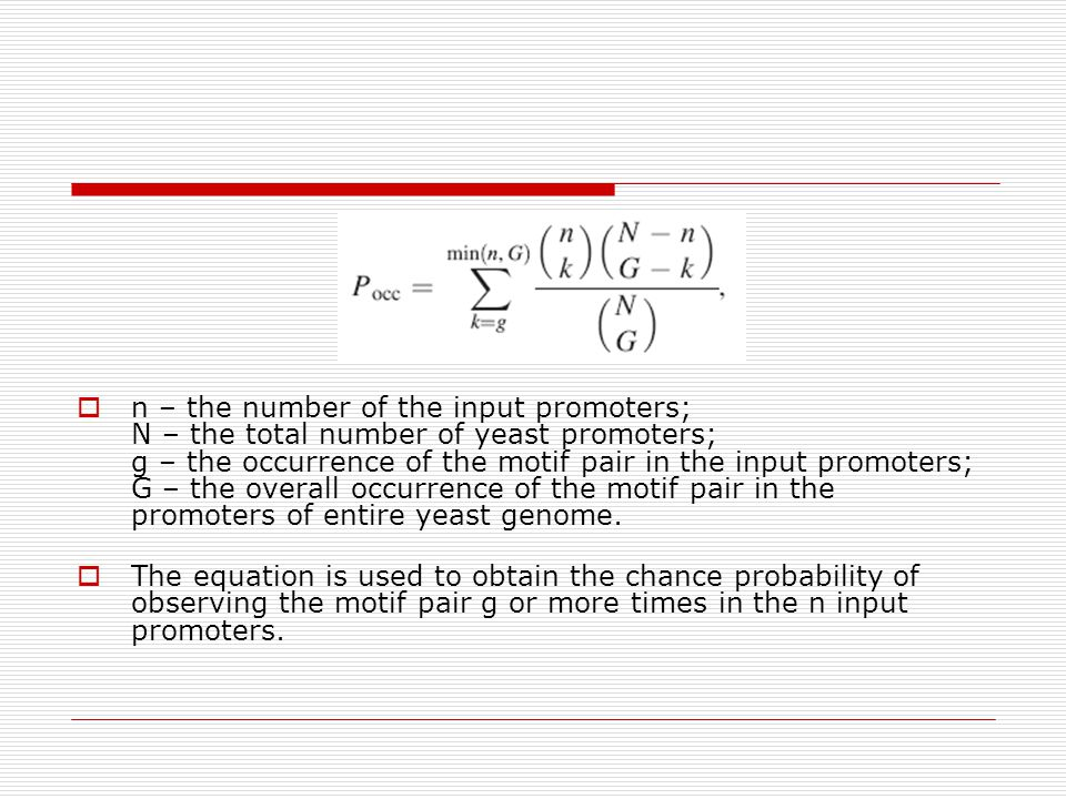 n – the number of the input promoters; N – the total number of yeast promoters; g – the occurrence of the motif pair in the input promoters; G – the overall occurrence of the motif pair in the promoters of entire yeast genome.
