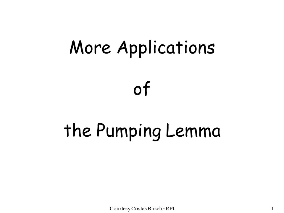 Courtesy Costas Busch - RPI1 More Applications of the Pumping Lemma
