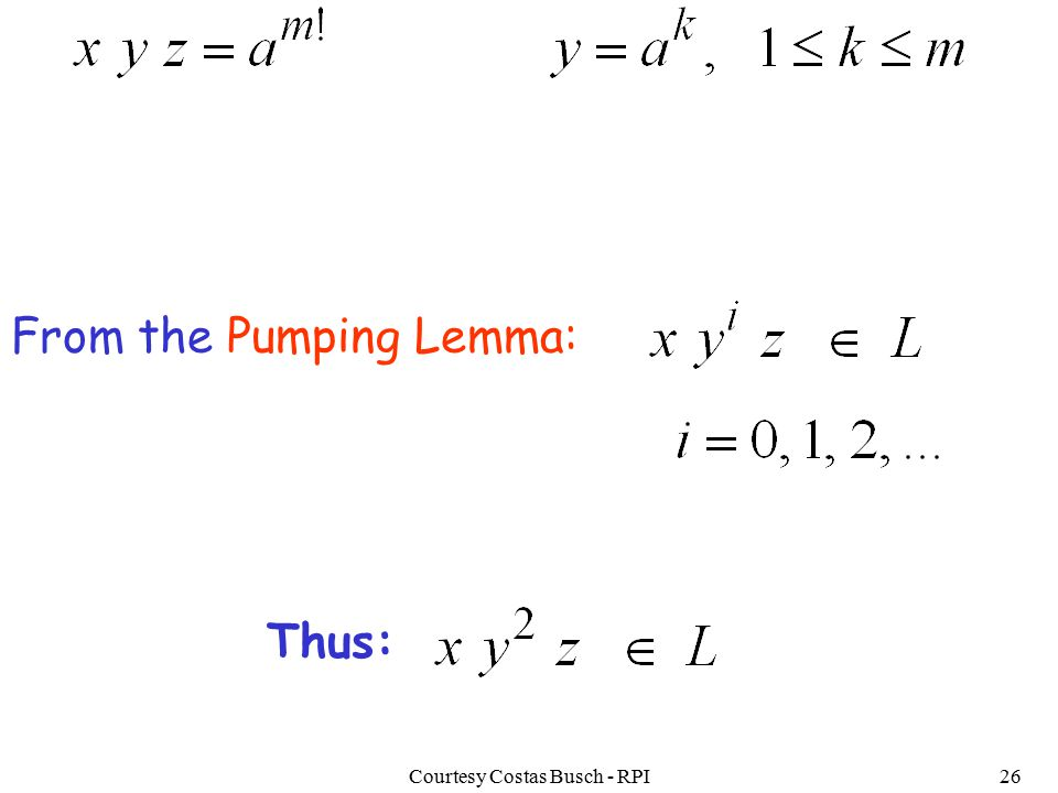 Courtesy Costas Busch - RPI26 From the Pumping Lemma: Thus: