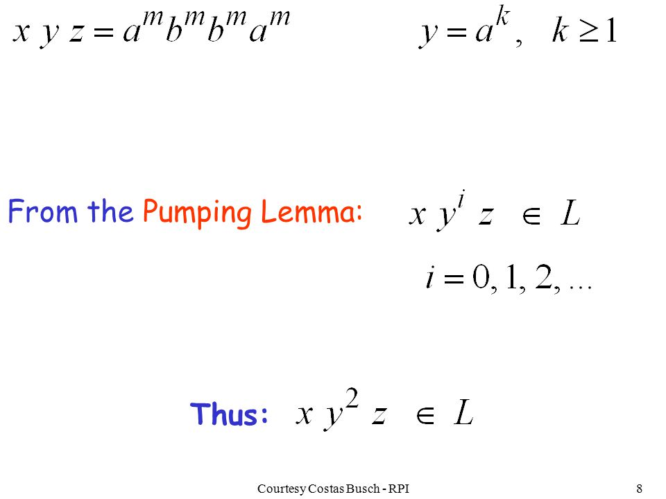 Courtesy Costas Busch - RPI8 From the Pumping Lemma: Thus: