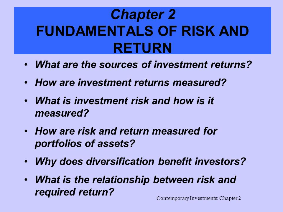 Contemporary Investments: Chapter 2 Chapter 2 FUNDAMENTALS OF RISK AND RETURN What are the sources of investment returns.