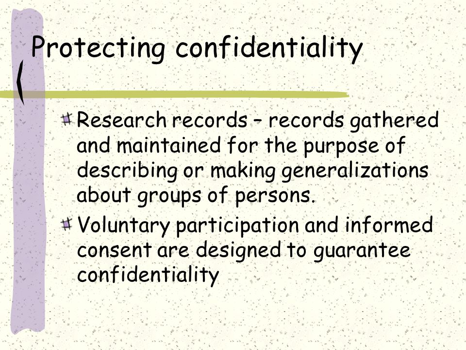 Protecting confidentiality Research records – records gathered and maintained for the purpose of describing or making generalizations about groups of persons.
