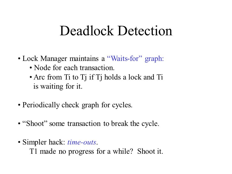 Deadlock Detection Lock Manager maintains a Waits-for graph: Node for each transaction.
