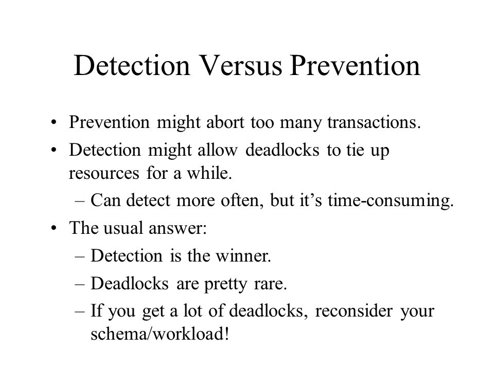 Detection Versus Prevention Prevention might abort too many transactions.