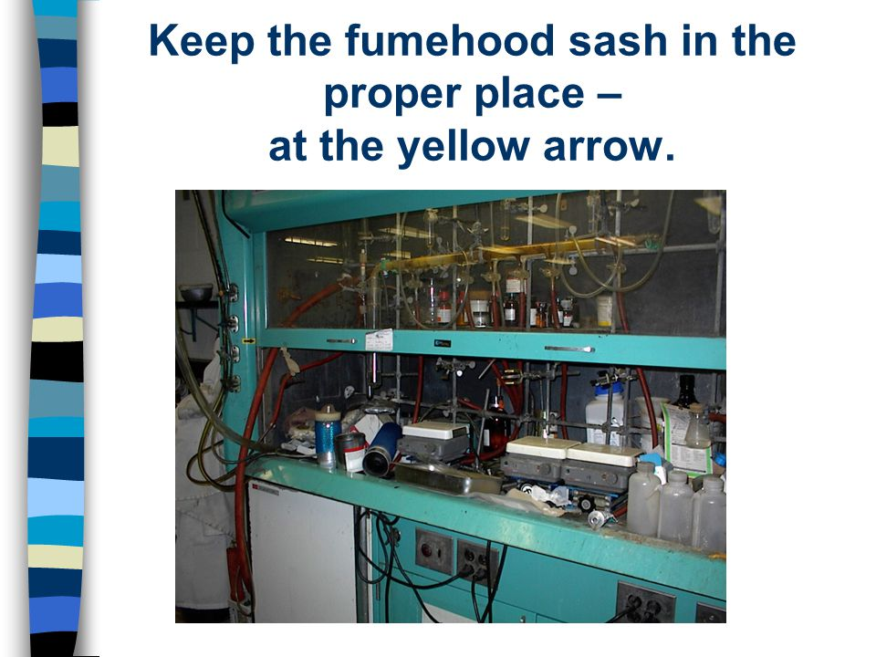 Keep the fumehood sash in the proper place – at the yellow arrow.