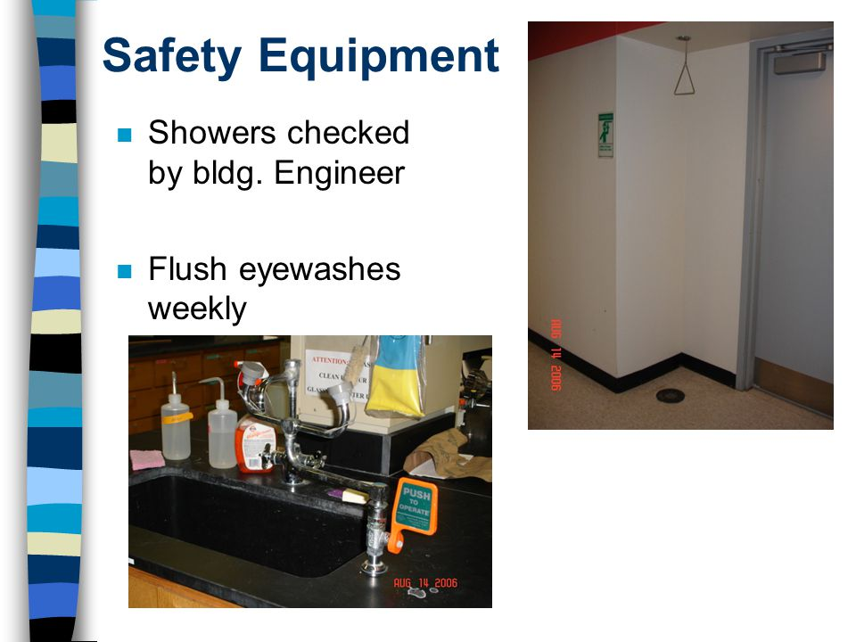 Safety Equipment n Showers checked by bldg. Engineer n Flush eyewashes weekly