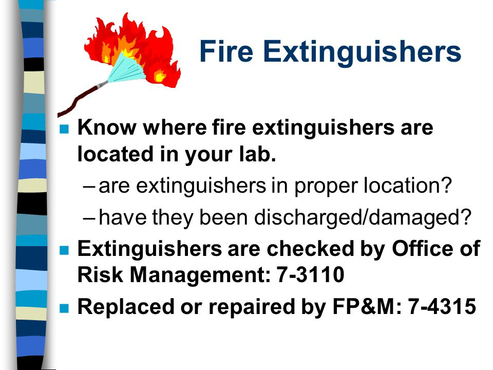 Fire Extinguishers n Know where fire extinguishers are located in your lab.