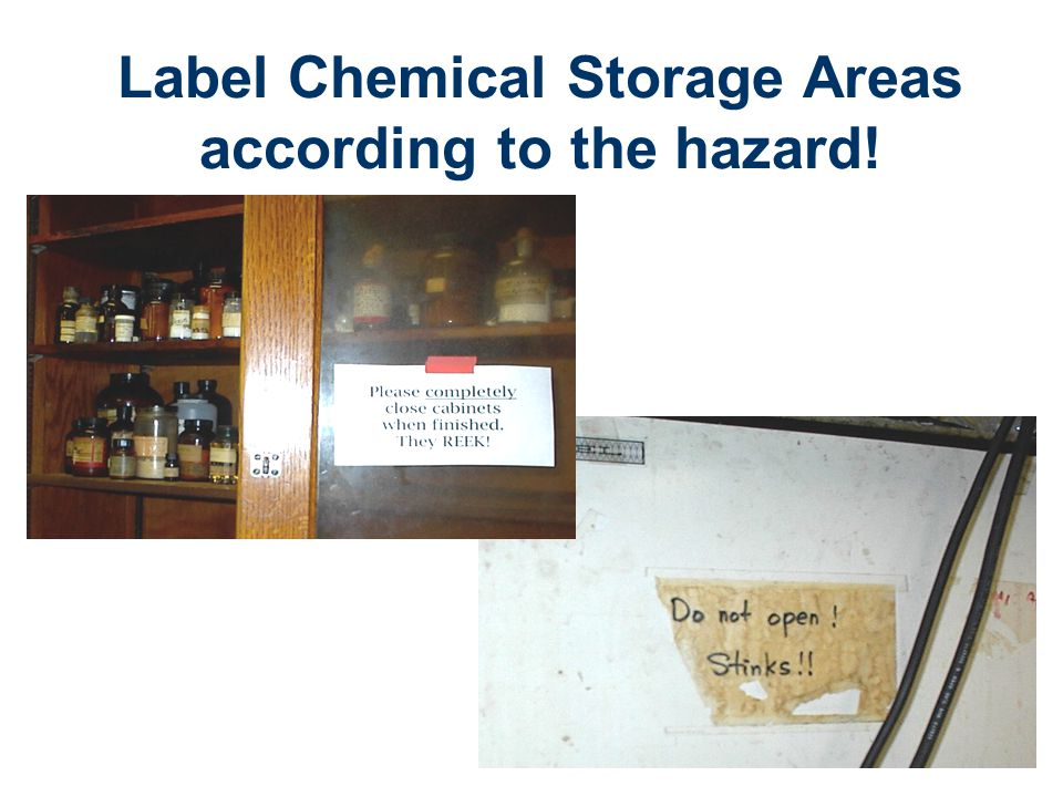 Label Chemical Storage Areas according to the hazard!