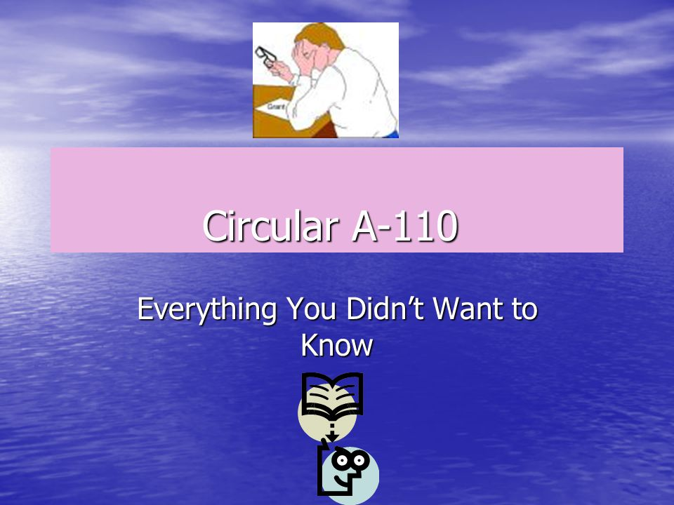 Circular A-110 Everything You Didn't Want to Know