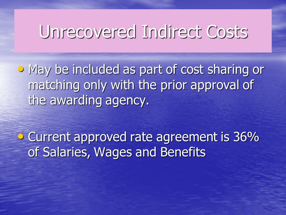 Unrecovered Indirect Costs May be included as part of cost sharing or matching only with the prior approval of the awarding agency.