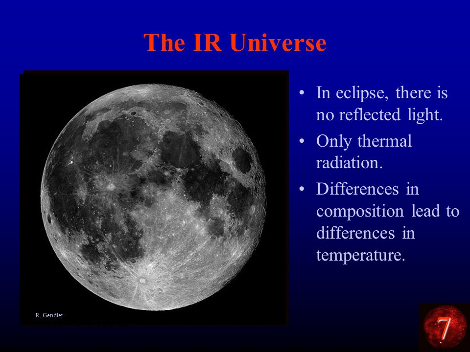 7 The Moon in eclipse. The IR Universe In eclipse, there is no reflected light.