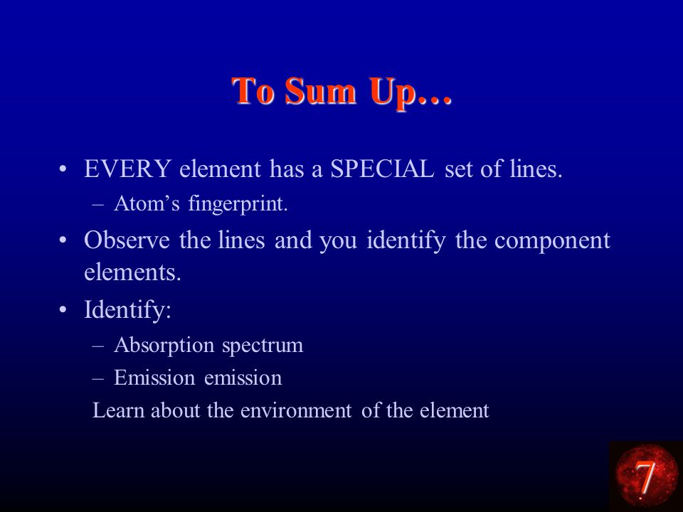 7 To Sum Up… EVERY element has a SPECIAL set of lines.