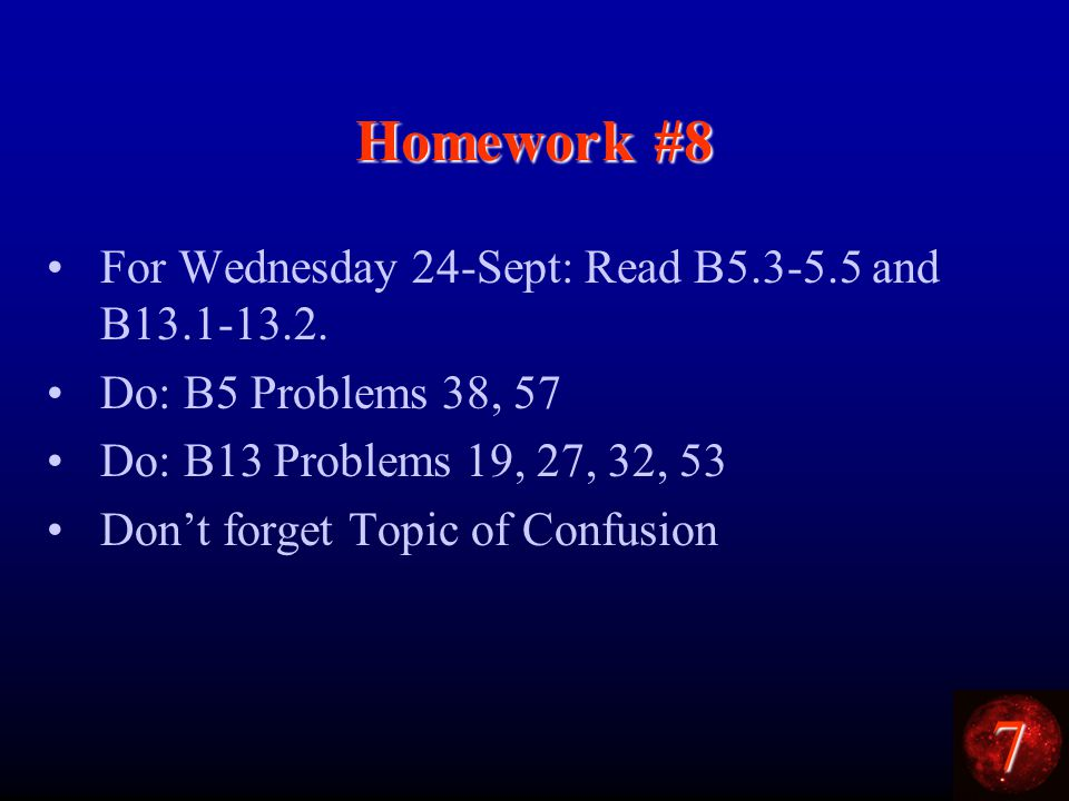 7 Homework #8 For Wednesday 24-Sept: Read B and B