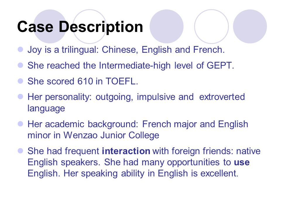 Case Description Joy is a trilingual: Chinese, English and French.