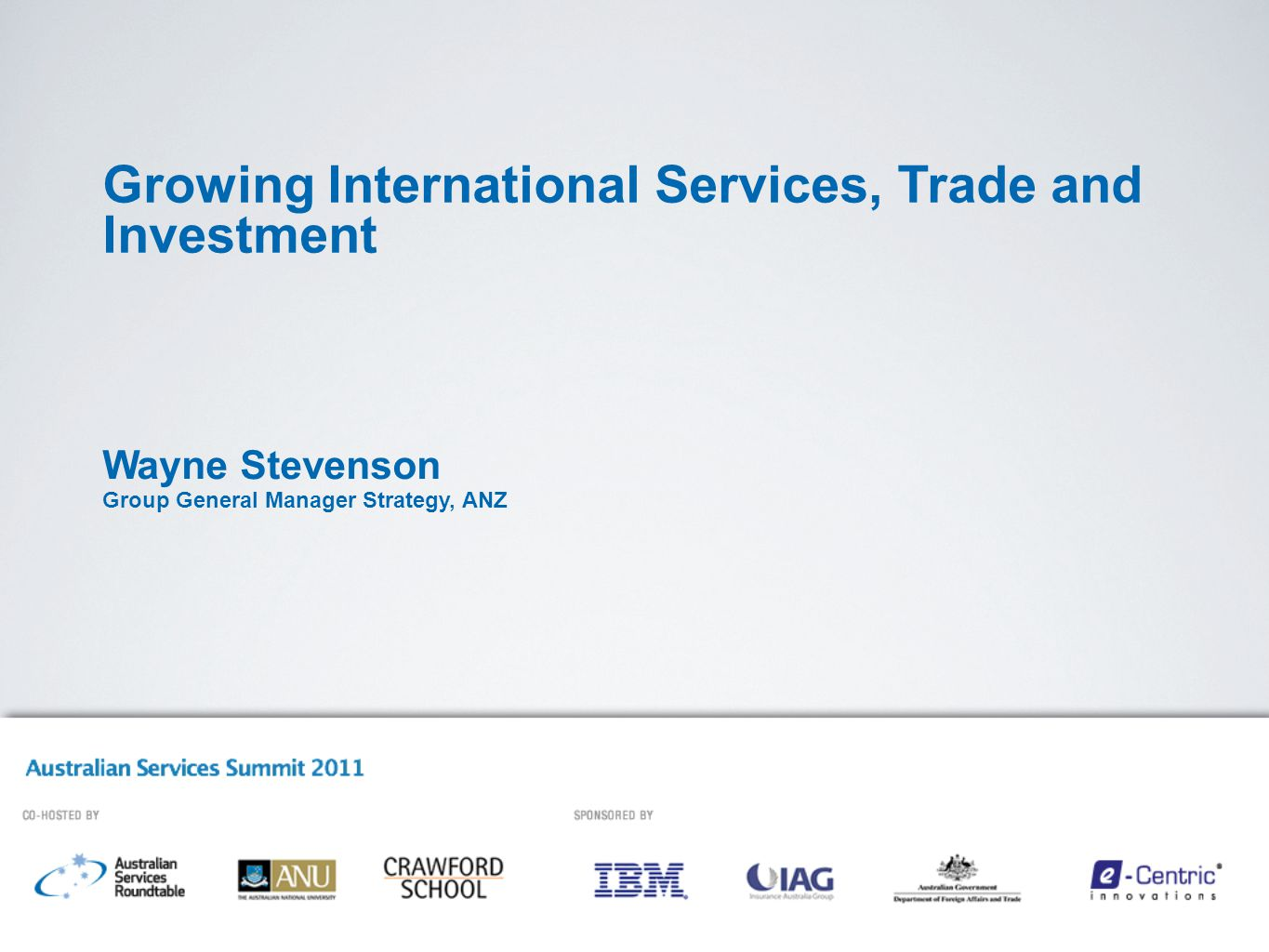 Growing International Services, Trade and Investment Wayne Stevenson Group General Manager Strategy, ANZ