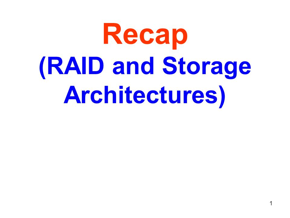 1 Recap (RAID and Storage Architectures)