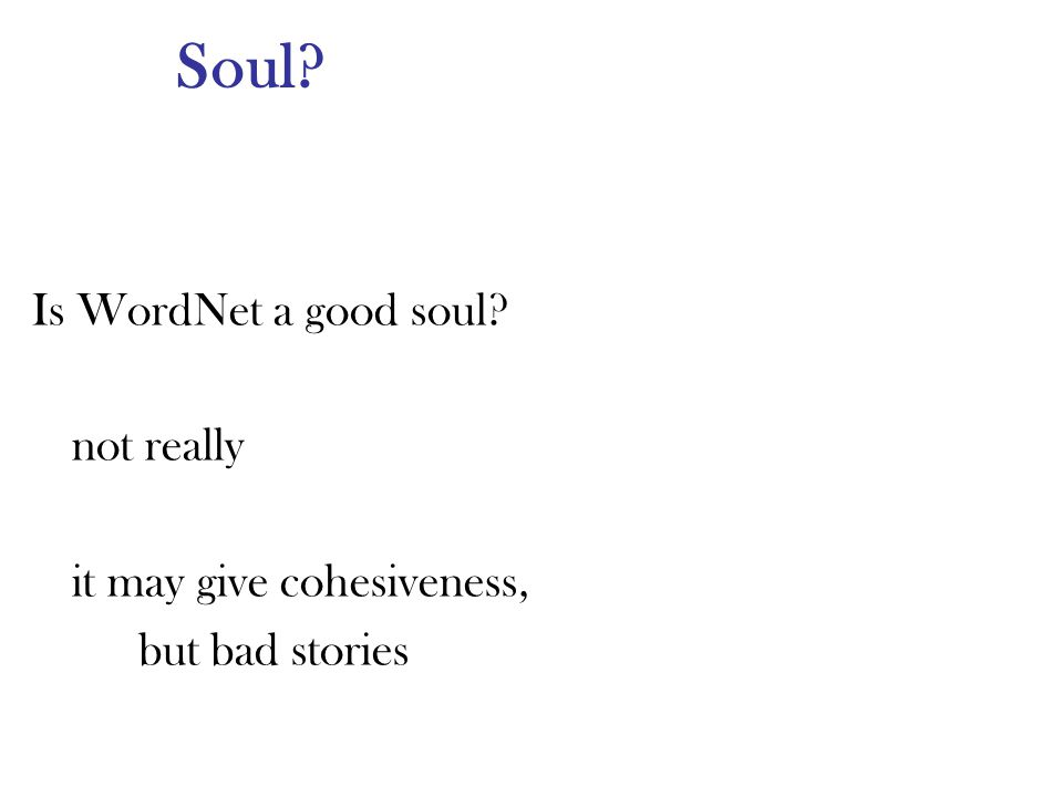 Soul Is WordNet a good soul not really it may give cohesiveness, but bad stories