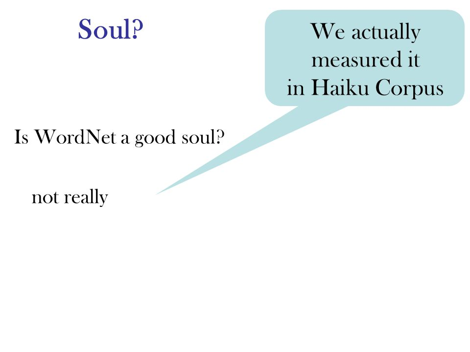 Soul Is WordNet a good soul not really We actually measured it in Haiku Corpus