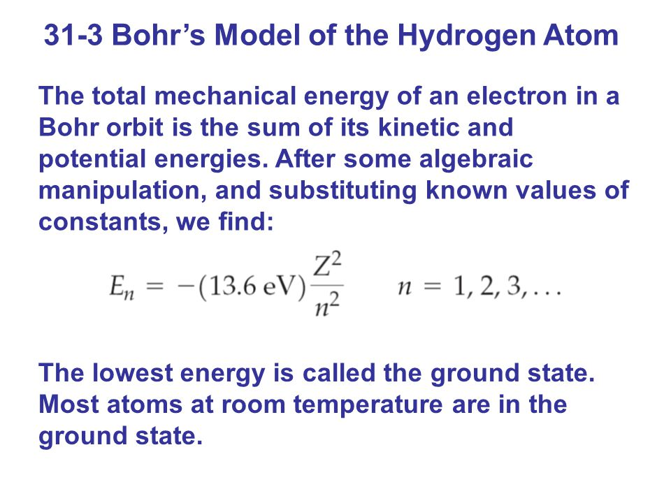 31-3 Bohr's Model of the Hydrogen Atom The total mechanical energy of an electron in a Bohr orbit is the sum of its kinetic and potential energies.