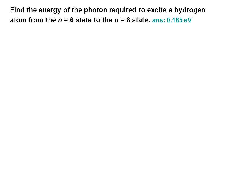 Find the energy of the photon required to excite a hydrogen atom from the n = 6 state to the n = 8 state.