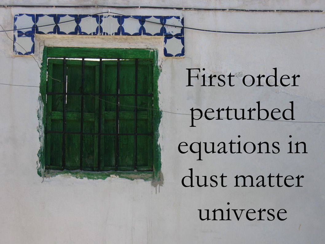 First order perturbed equations in dust matter universe