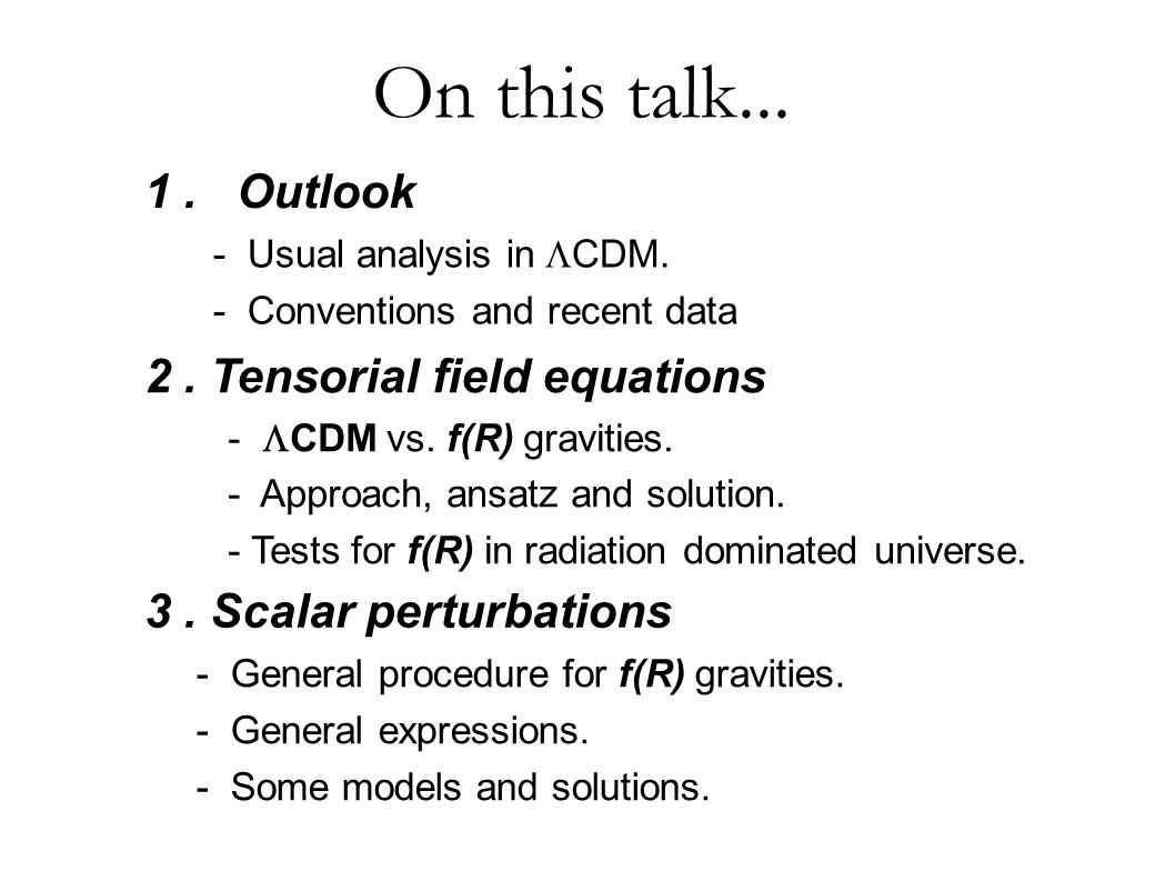 2 On this talk Outlook 2. Tensorial field equations ● -  CDM vs.