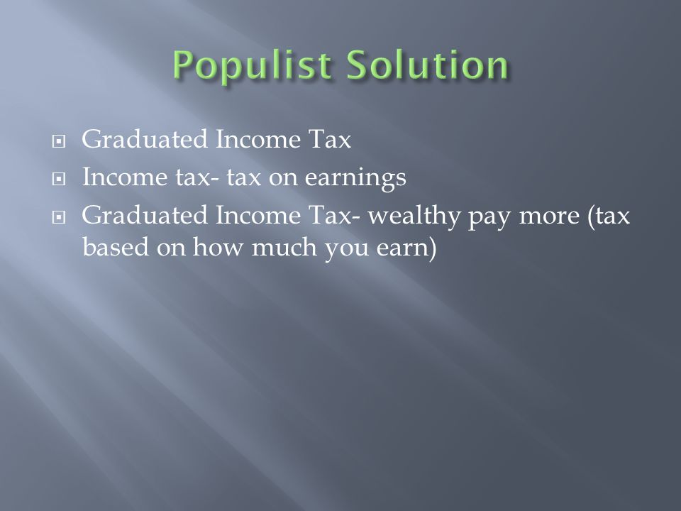  Graduated Income Tax  Income tax- tax on earnings  Graduated Income Tax- wealthy pay more (tax based on how much you earn)