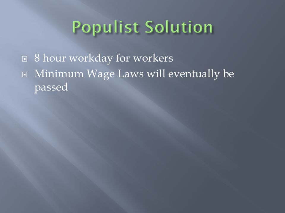  8 hour workday for workers  Minimum Wage Laws will eventually be passed