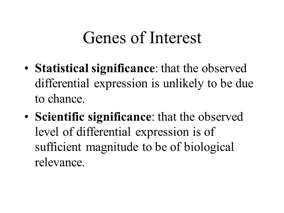 Genes of Interest Statistical significance: that the observed differential expression is unlikely to be due to chance.