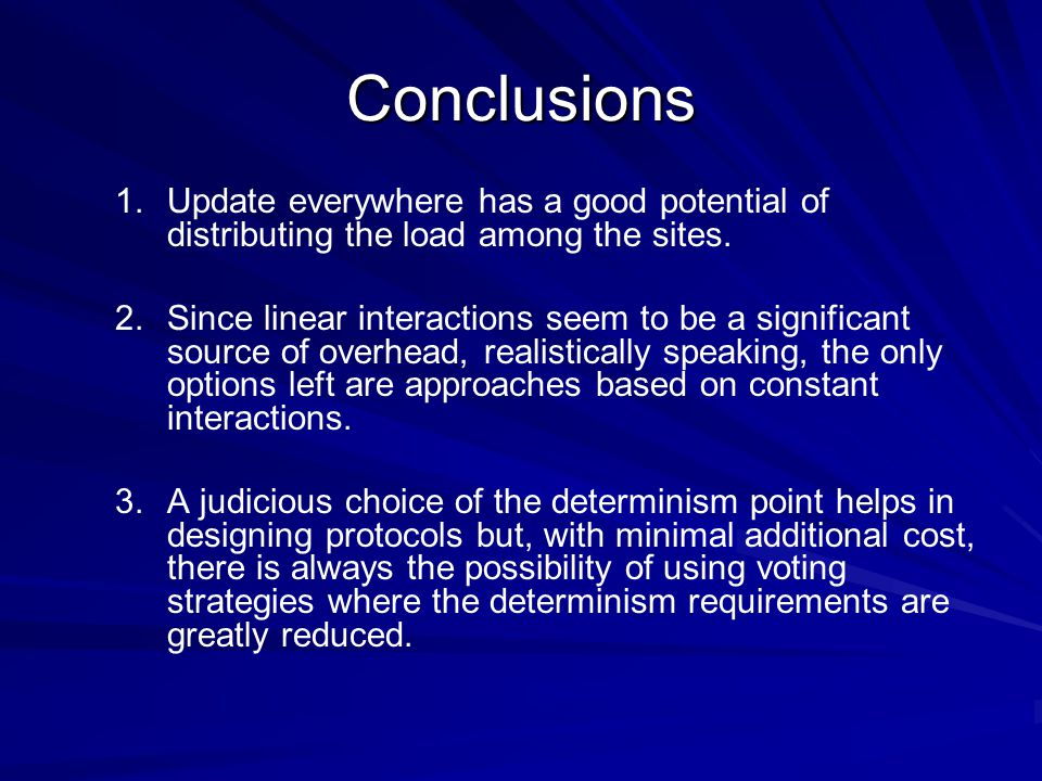 Conclusions 1. 1.Update everywhere has a good potential of distributing the load among the sites.
