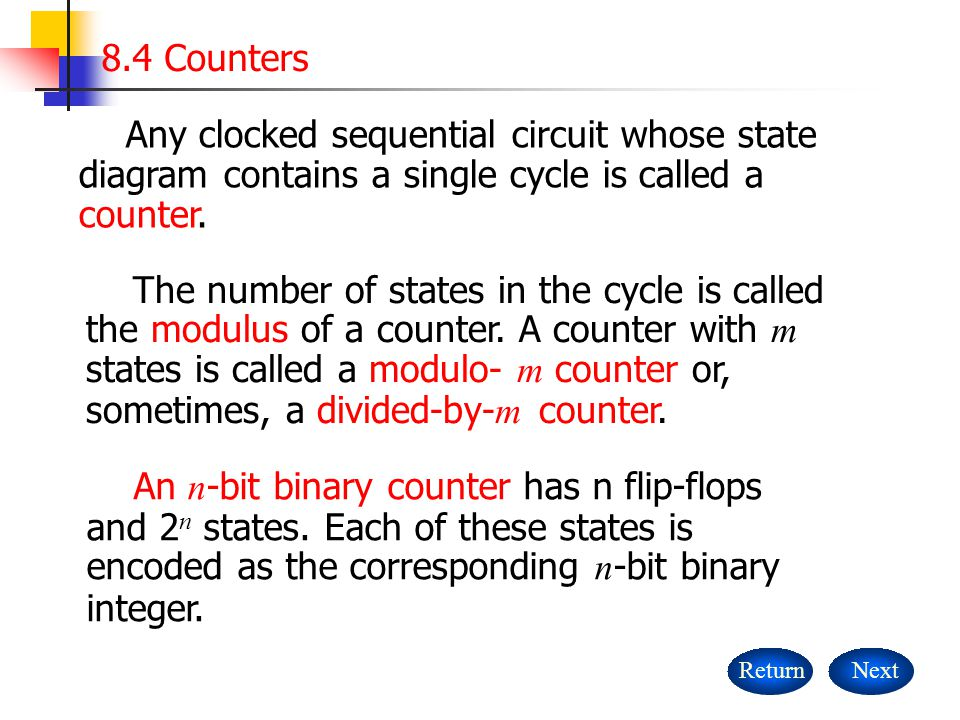 8.4 Counters NextReturn Any clocked sequential circuit whose state diagram contains a single cycle is called a counter.