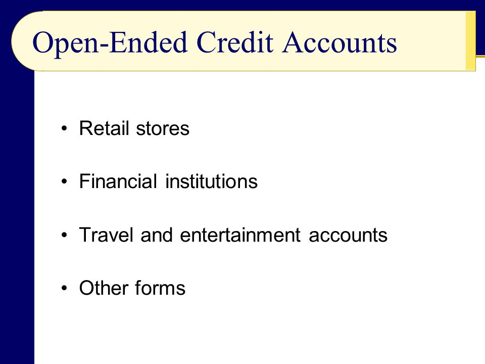 Retail stores Financial institutions Travel and entertainment accounts Other forms Open-Ended Credit Accounts