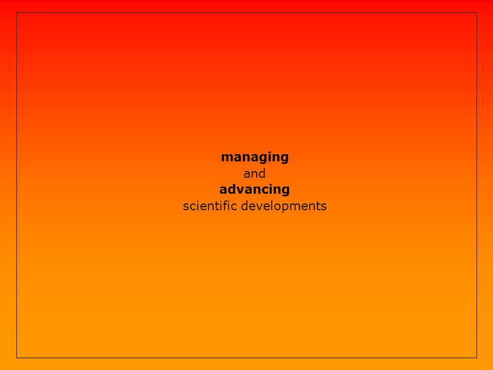 managing and advancing scientific developments