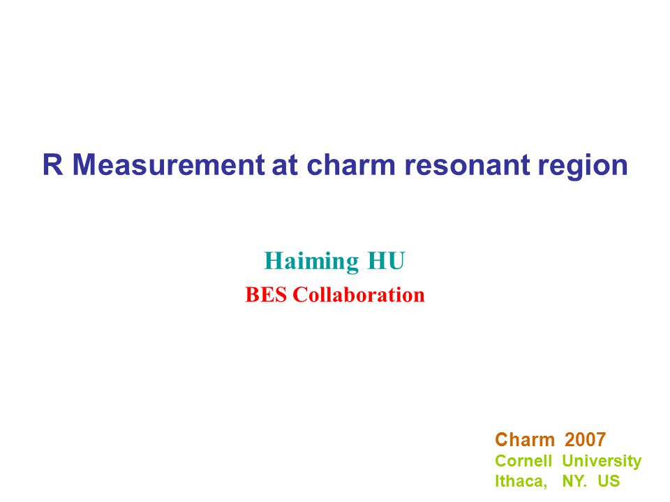 R Measurement at charm resonant region Haiming HU BES Collaboration Charm 2007 Cornell University Ithaca, NY.