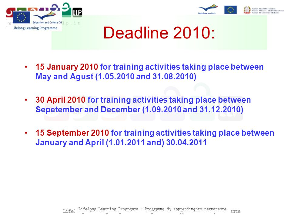 15 January 2010 for training activities taking place between May and Agust ( and ) 30 April 2010 for training activities taking place between Sepetember and December ( and ) 15 September 2010 for training activities taking place between January and April ( and) Deadline 2010: