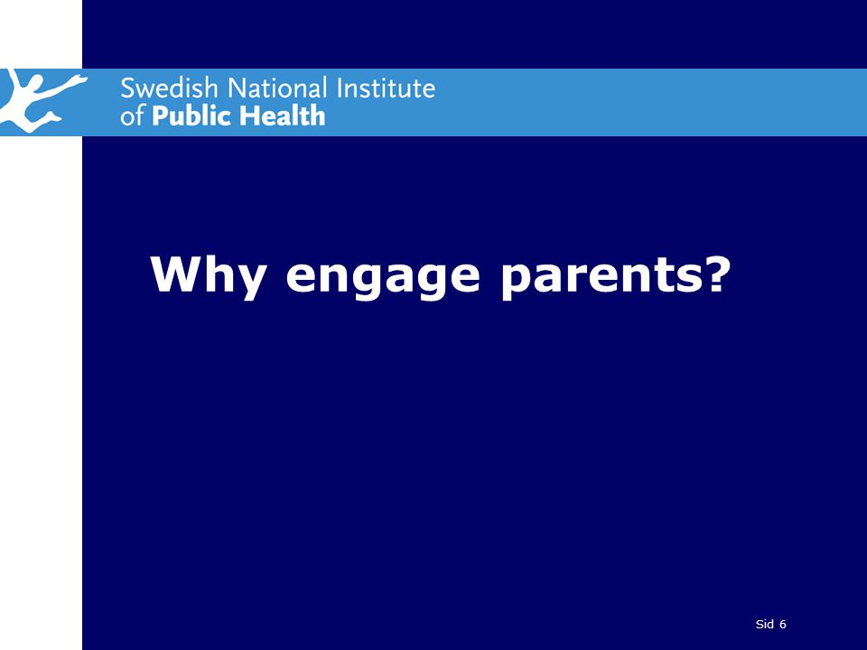 Sid 6 Why engage parents