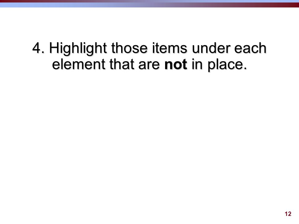 12 4. Highlight those items under each element that are not in place.