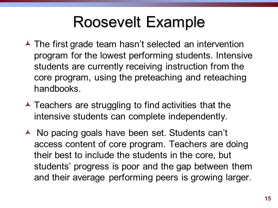 15 Roosevelt Example ©The first grade team hasn't selected an intervention program for the lowest performing students.