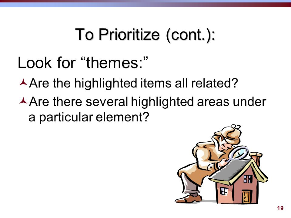 19 To Prioritize (cont.): Look for themes: ©Are the highlighted items all related.