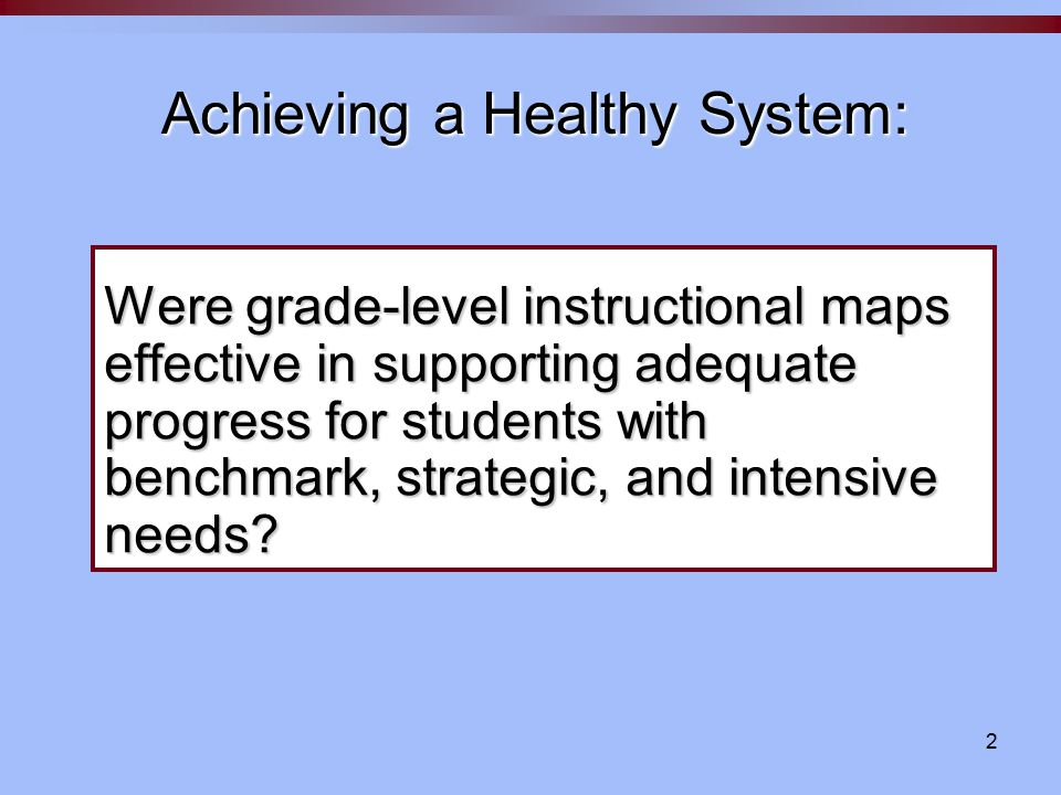 2 Were grade-level instructional maps effective in supporting adequate progress for students with benchmark, strategic, and intensive needs.