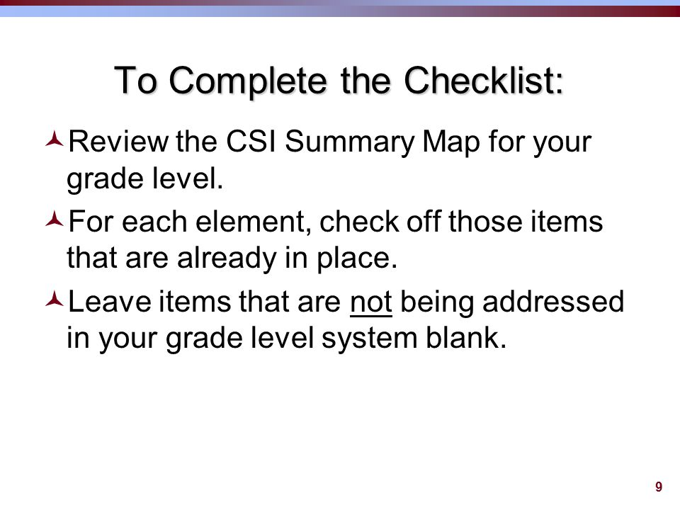 9 To Complete the Checklist: ©Review the CSI Summary Map for your grade level.