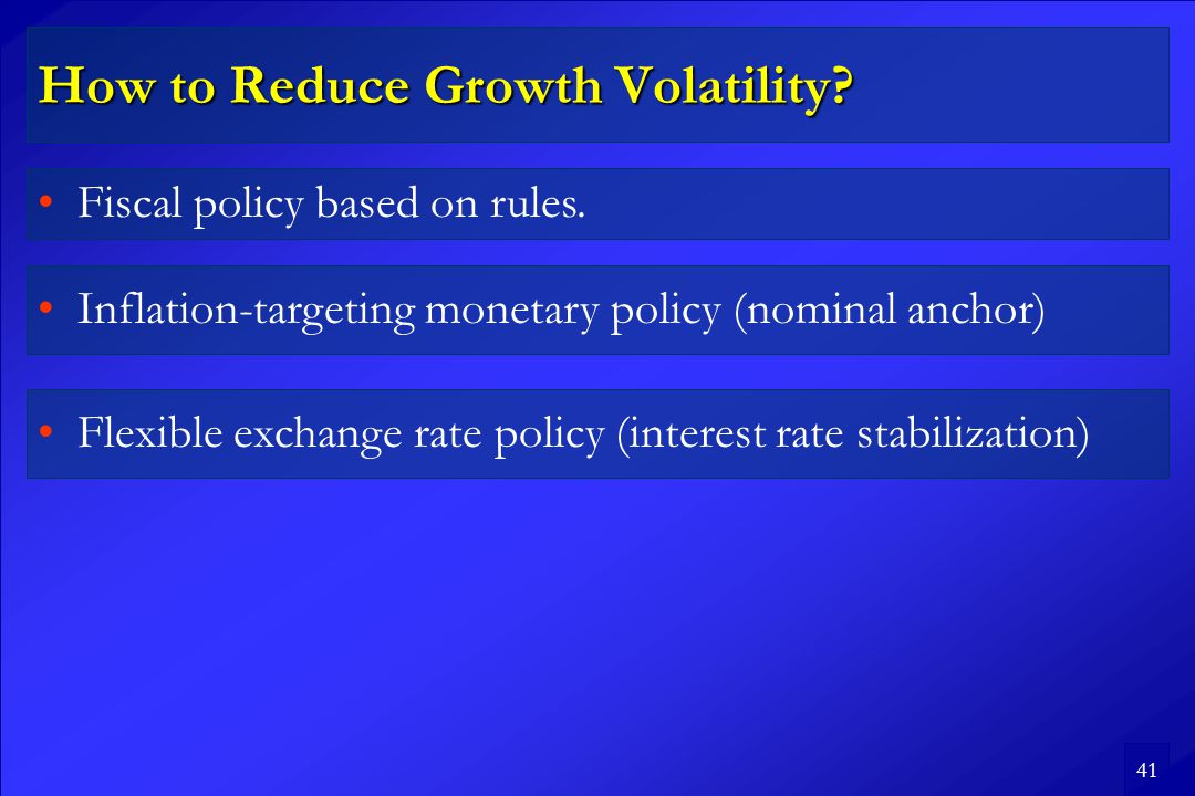 41 How to Reduce Growth Volatility. Fiscal policy based on rules.