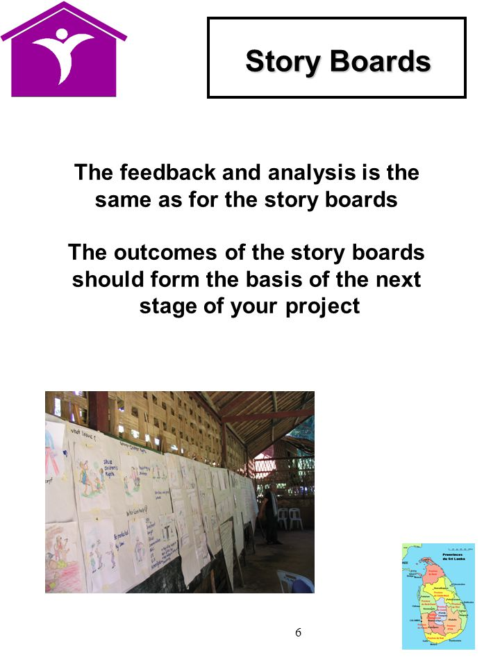 6 Story Boards The feedback and analysis is the same as for the story boards The outcomes of the story boards should form the basis of the next stage of your project