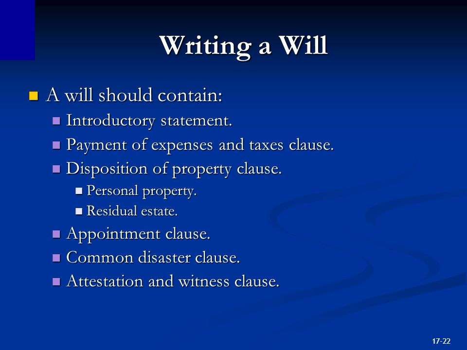 17-22 Writing a Will A will should contain: A will should contain: Introductory statement.