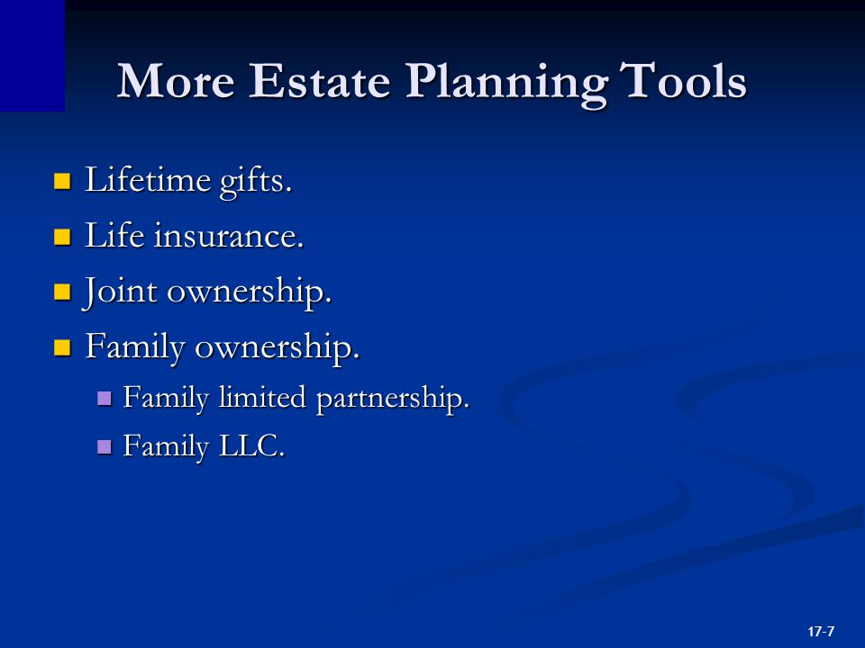 17-7 More Estate Planning Tools Lifetime gifts. Lifetime gifts.