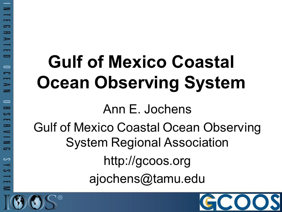 Gulf of Mexico Coastal Ocean Observing System Ann E.